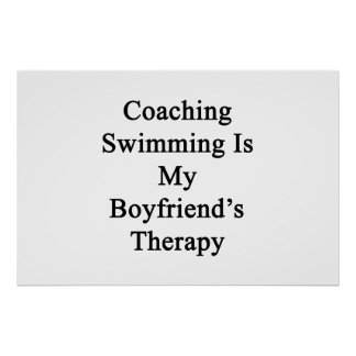 Coaching Swimming Is My Boyfriend's Therapy Print