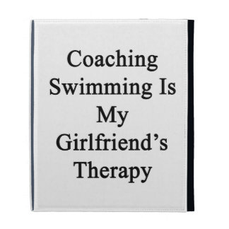 Coaching Swimming Is My Girlfriend's Therapy iPad Folio Covers