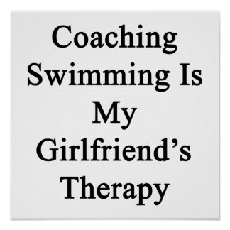 Coaching Swimming Is My Girlfriend's Therapy Print