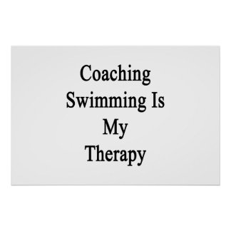 Coaching Swimming Is My Therapy Posters