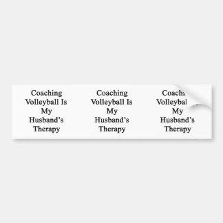 Coaching Volleyball Is My Husband s Therapy Bumper Sticker
