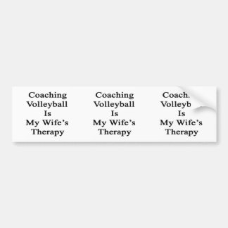 Coaching Volleyball Is My Wife s Therapy Bumper Stickers