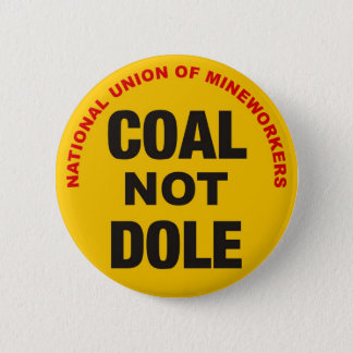 COAL NOT DOLE - Button Badge - Novelty Miners