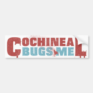 Cochineal Bugs Me Bumper Sticker