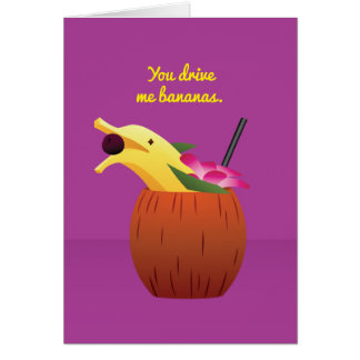 Cocktail Valentine: You drive me bananas. Card