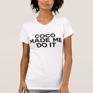 *Coco Made Me Do It T-Shirt
