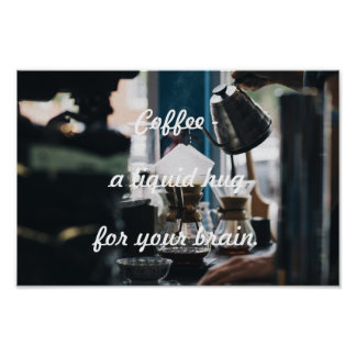 Coffee a liquid hug for you brain poster
