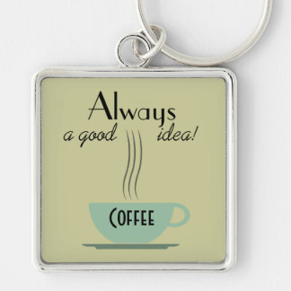Coffee, Always a Good Idea Key Chain