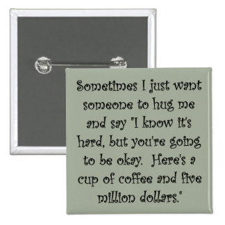 Coffee and Five Million Dollars Funny Button Badge