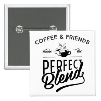 Coffee And Friends Make The Perfect Blend 15 Cm Square Badge