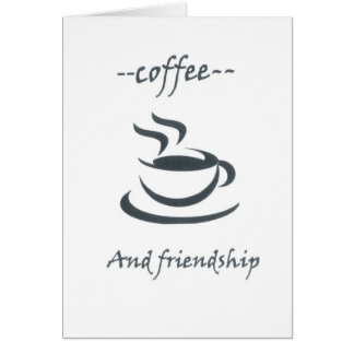 --coffee and friendship-- card