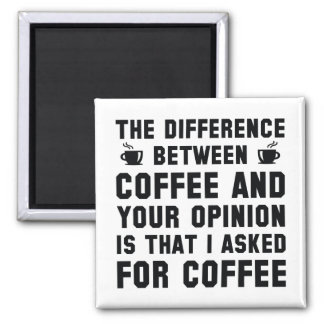 Coffee And Your Opinion Square Magnet