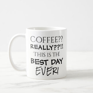 Coffee Best Day Ever Funny Typography