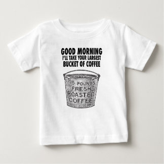 Coffee by the bucket baby T-Shirt