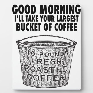Coffee by the bucket plaque