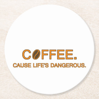 Coffee. Cause Life's Dangerous -- coffee quote Round Paper Coaster