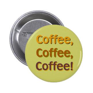 Coffee, Coffee, Coffee! 6 Cm Round Badge