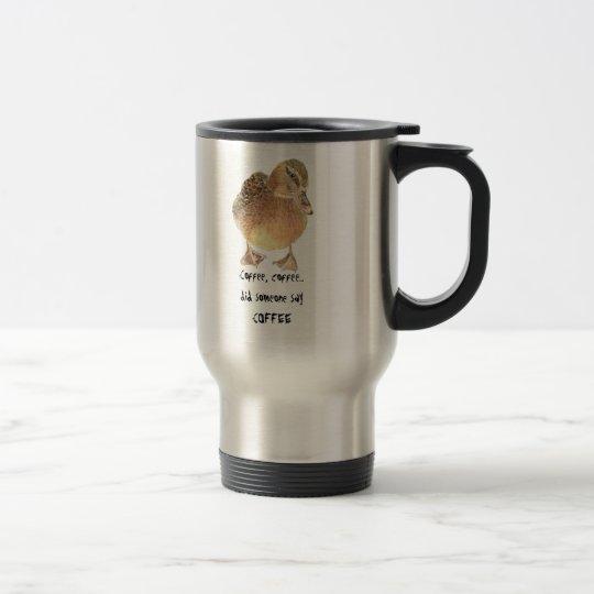 Coffee, Coffee, Humour Saying Cute Duck Travel Mug