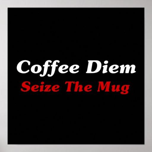 Coffee Diem: Seize The Mug Poster