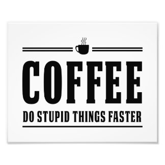 Coffee Do Stupid Things Faster Photo Print
