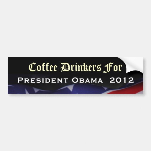 Coffee Drinkers For President Obama 2012 Sticker Bumper Stickers
