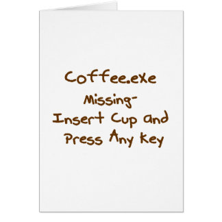 Coffee.exe missing, geek and computer humour card