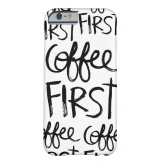 Coffee First Barely There iPhone 6 Case