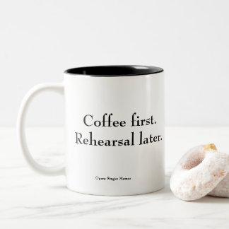 """""""Coffee first. Rehearsal later."""" coffee mug"""
