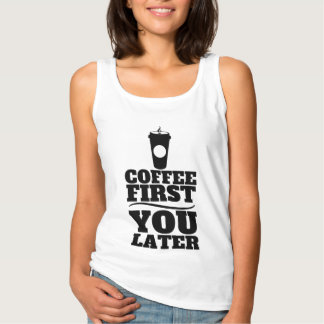 Coffee First, You Later Paper Coffee Cup Tank Top