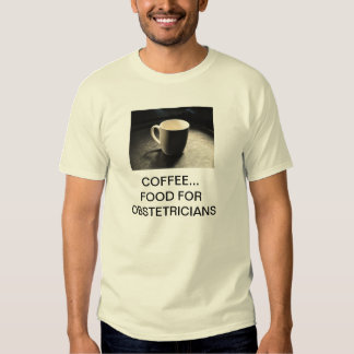 COFFEE... FOOD FOR OBSTETRICIANS T-SHIRT