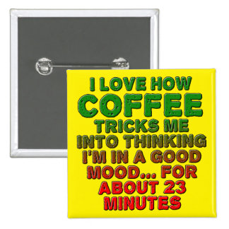 Coffee Good Mood Trick Funny Button Badge Pin