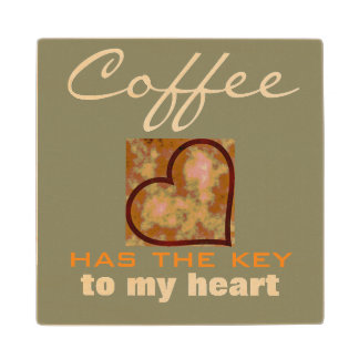 COFFEE HAS THE KEY TO MY HEART WOODEN COASTER