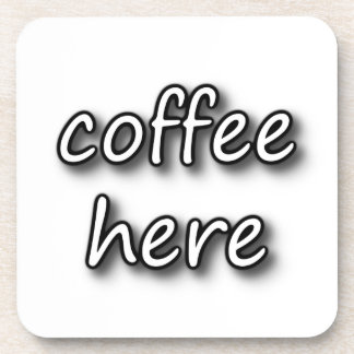 Coffee Here Coaster