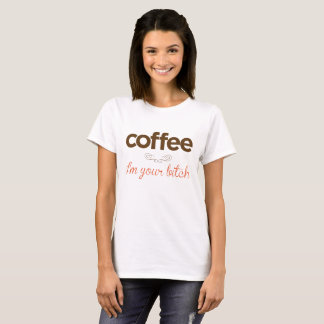"""Coffee I'm your bitch"" T-Shirt"