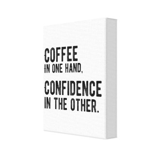 Coffee in one Hand, Confidence in the other. Canvas Print