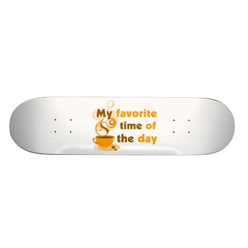 Coffee Is My Favorite Time Of The Day Skate Decks