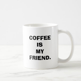 COFFEE IS MY FRIEND MUG.
