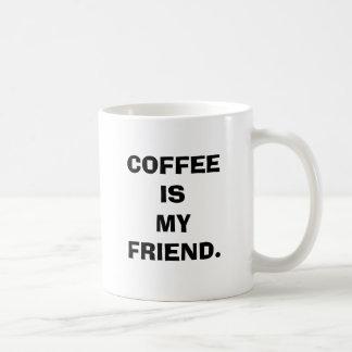 COFFEE IS MY FRIEND MUG. BASIC WHITE MUG