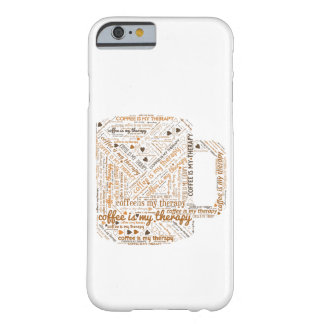 Coffee is my Therapy Word Art Barely There iPhone 6 Case