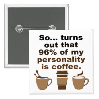 Coffee Is Personality Funny Button Badge Pin