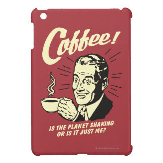 Coffee: Is Planet Shaking Or Just Me Cover For The iPad Mini