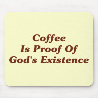 Coffee Is Proof Of God's Existence Mouse Pad