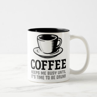 Coffee Keeps me Busy until it s time to be Drunk Coffee Mug