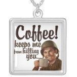 Coffee keeps me form killing you necklaces