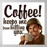 Coffee keeps me form killing you poster