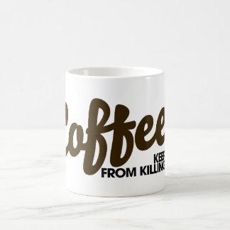 Coffee keeps me from killing you coffee mug