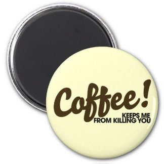 Coffee keeps me from killing you refrigerator magnets