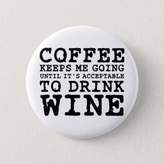 Coffee Keeps Me Going Until Wine 6 Cm Round Badge