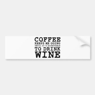 Coffee Keeps Me Going Until Wine Bumper Sticker