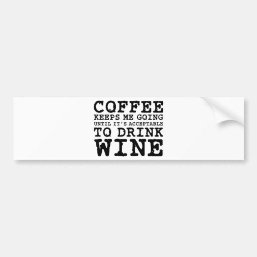 Coffee Keeps Me Going Until Wine Bumper Sticker